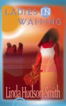 Ladies in Waiting - Linda Hudson-Smith