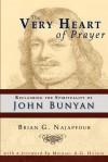 The Very Heart of Prayer: Reclaiming John Bunyan's Spirituality - Brian G. Najapfour, Michael A.G. Haykin, Roger D. Duke