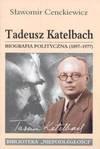 Tadeusz Katelbach biografia polityczna 1897-1977 - Sławomir Cenckiewicz - Sławomir Cenckiewicz