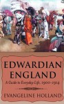 Edwardian England: A Guide to Everyday Life, 1900-1914 - Evangeline Holland