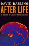 After life: in search of cosmic consciousness - David Darling