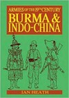BURMA AND INDO-CHINA (Armies of the Nineteenth Century: Asia) - Ian Heath