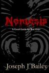 Nemesis - A Good Guide for Bad Guys: Being an Exceedingly Practical Manual to Achieving Eminence as an Archenemy, Villain, Evil Overlord, & Antihero - Joseph J Bailey