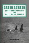 Green Screen: Environmentalism and Hollywood Cinema - David Ingram