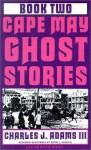 Cape May Ghost Stories: Book Two (Cape May Ghost Stories) - Charles J. Adams III