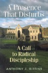 A Presence That Disturbs: A Call to Radical Discipleship - Anthony J. Gittins