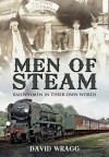 Men of Steam: Railwaymen in Their Own Words - David Wragg