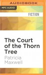 The Court of the Thorn Tree - Patricia Maxwell, Denise Poirier