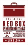 The Little Red Box of Management Tools: How Conservative Management Practices Could Have Helped Us Avoid the Mess We're in - Jim Olson