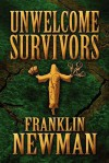Unwelcome Survivors - Franklin Newman