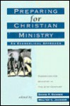 Preparing for Christian Ministry: An Evangelical Approach - David P. Gushee