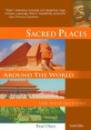 Sacred Places Around the World: 108 Destinations 2nd ed. - Brad Olsen