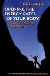 Opening the Energy Gates of Your Body: Chi Gung for Lifelong Health (Tao of Energy Enhancement Series) - Bruce Frantzis
