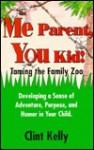 Me Parent, You Kid - Clint Kelly