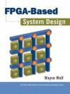 FPGA-Based System Design - Wayne Wolf