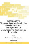 Technosophy: Strategic Approaches to the Assessment and Management of Manufacturing Technology Innovation - Paul Levy