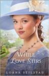 While Love Stirs - Lorna Seilstad