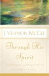 Through His Spirit: The Person and Unique Work of the Holy Spirit - Vernon McGee