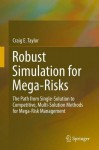 Robust Simulation for Mega-Risks: The Path from Single-Solution to Competitive, Multi-Solution Methods for Mega-Risk Management - Craig Taylor