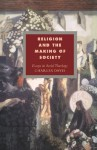 Religion and the Making of Society: Essays in Social Theology - Charles Davis, Duncan Forrester, Alistair Kee