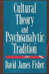 Cultural Theory and Psychoanalytic Tradition - David Fisher