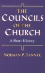 The Councils of the Church: A Short History - Norman P. Tanner, SJ