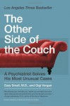 The Other Side of the Couch: A Psychiatrist Solves His Most Unusual Cases - Gary Small, Gigi Vorgan
