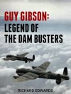 Guy Gibson: Legend of the Dam Busters (British Flying Legends) - Richard Edwards