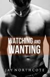 Watching and Wanting (Housemates Book 4) - Jay Northcote