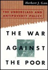 The War Against The Poor: The Underclass And Anti-poverty Policy - Herbert J. Gans