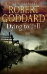 Dying to Tell - Gerard Doyle, Robert Goddard