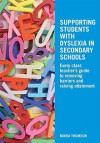 Supporting Students with Dyslexia in Secondary Schools: Every Class Teacher's Guide to Removing Barriers and Raising Attainment - Moira Thomson