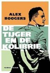 De tijger en de kolibrie - Alex Boogers