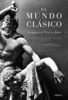 El Mundo Clasico: La Epopeya De Grecia Y Roma - Robin Lane Fox, Teófilo de Lozoya, Juan Rabasseda-Gascón