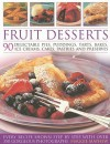 Fruit Desserts: 90 Delectable Pies, Puddings, Tarts, Bakes, Ice Creams, Cakes, Pastries and Preserves - Maggie Mayhew