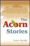 The Acorn Stories: Written 1988-1998 - Duane Simolke