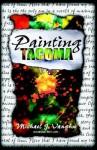 Painting Tacoma - Michael J. Vaughn, John P. Rutledge