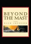 Beyond the Mast - Rich Jackson