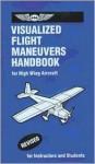 Visualized Flight Maneuvers Handbooks: For High-Wing Aircraft (Visualized Flight Maneuvers Handbook) - Harold J. Holmes