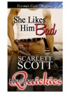 She Likes Him Bad - Scarlett Scott