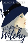Delightfully Witchy (Delightfully Witchy Novella Trilogy) (Volume 1) - Acacia K Parker, Eve Arroyo