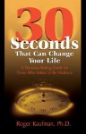 Thirty Seconds That Can Change Your Life: A Decision-Making Guide for Those Who Refuse to Be Mediocre - Roger Kaufman