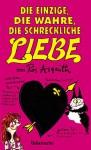 Die Einzige, Die Wahre, Die Schreckliche Liebe: Aka Letty Chubb Im Alter Von Fünfzehn - Ros Asquith