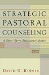 Strategic Pastoral Counseling: A Short-Term Structured Model - David G. Benner
