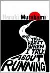 What I Talk About When I Talk About Running - Haruki Murakami, Philip Gabriel