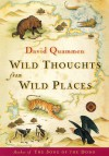 Wild Thoughts from Wild Places - David Quammen, Maria Guarnaschelli, Renee Wayne Golden