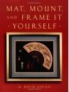 Mat, Mount and Frame It Yourself (Crafts Highlights) - David Logan