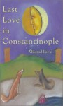 Last Love in Constantinople: A Tarot Novel for Divination - Milorad Pavić, Christina Pribichevich-Zoric