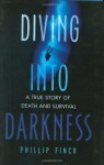 Diving into Darkness: A True Story of Death and Survival - Phillip Finch