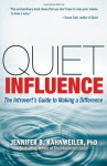 Quiet Influence: The Introvert's Guide to Making a Difference - Jennifer Kahnweiler